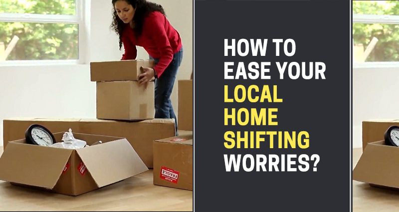 How to Ease your Local Home Shifting Worries